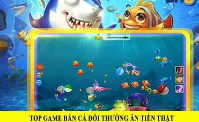 Top game bắn cá đổi thưởng ăn tiền thật